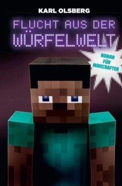 Flucht aus der Würfelwelt - Roman für Minecrafter - Olsberg, Karl