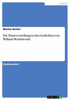 Die Naturvorstellung in den Gedichten von William Wordsworth (eBook, PDF)