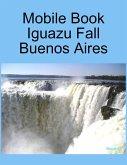 Mobile Book :Iguazu Fall Buenos Aires (eBook, ePUB)