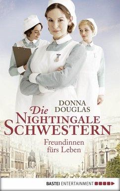 Freundinnen fürs Leben / Die Nightingale Schwestern Bd.1 (eBook, ePUB) - Douglas, Donna
