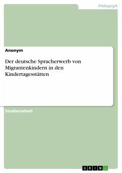 Der deutsche Spracherwerb von Migrantenkindern in den Kindertagesstätten (eBook, PDF)