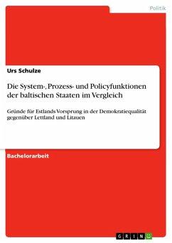 Die System-, Prozess- und Policyfunktionen der baltischen Staaten im Vergleich (eBook, PDF)