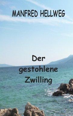 Der gestohlene Zwilling (eBook, ePUB) - Hellweg, Manfred