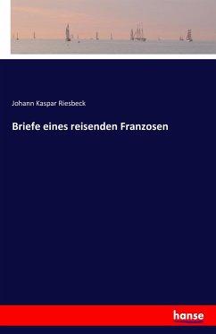 Briefe eines reisenden Franzosen - Riesbeck, Johann K.