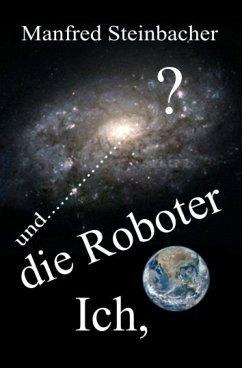 Ich, die Roboter, und die galaktischen Türme (eBook, ePUB) - Steinbacher, Manfred