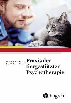 Praxis der tiergestützten Psychotherapie (eBook, PDF) - Tanner-Frick, Robert A.; Tanner, Elisabeth B. Frick