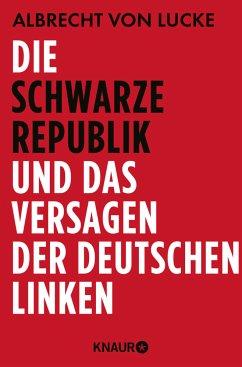 Die schwarze Republik und das Versagen der deutschen Linken - Lucke, Albrecht von