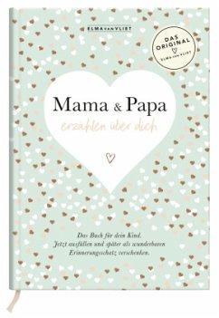 Mama und Papa erzählen über dich - Vliet, Elma van