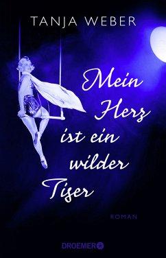 Mein Herz ist ein wilder Tiger - Weber, Tanja
