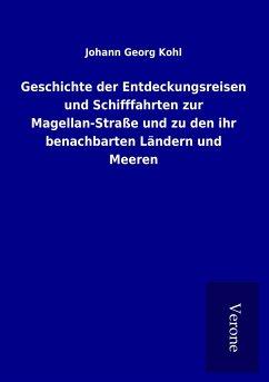 Geschichte der Entdeckungsreisen und Schifffahrten zur Magellan-Straße und zu den ihr benachbarten Ländern und Meeren