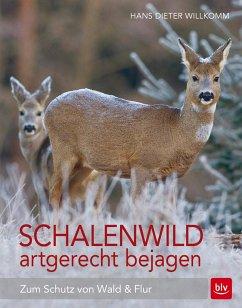 Schalenwild artgerecht bejagen - Willkomm, Hans-Dieter