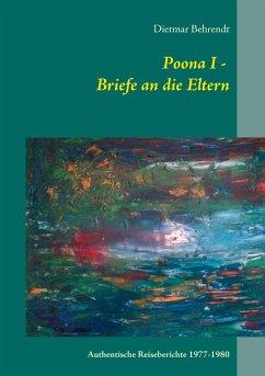 Poona I - Briefe an die Eltern - Behrendt, Dietmar