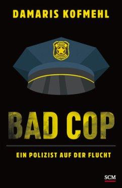 Bad Cop - Ein Polizist auf der Flucht - Kofmehl, Damaris