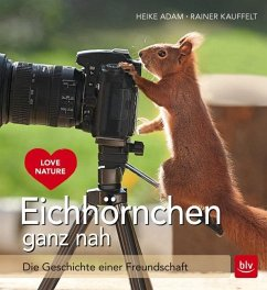 Eichhörnchen ganz nah - Adam, Heike;Kauffelt, Rainer