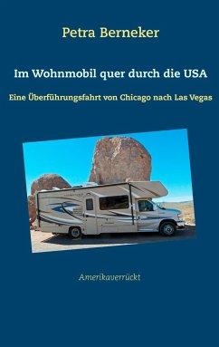 Im Wohnmobil quer durch die USA - Berneker, Petra