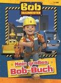 Bob der Baumeister: Mein großes Bob-Buch