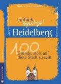 Heidelberg - einfach Spitze! 100 Gründe, stolz auf diese Stadt zu sein