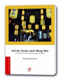 Auf der Suche nach Wang Wei - Quilitzsch, Frank