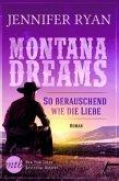 So berauschend wie die Liebe / Montana Dreams Bd.3