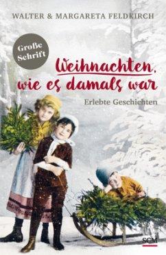 Weihnachten, wie es damals war - Feldkirch, Walter;Feldkirch, Margareta
