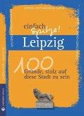 Leipzig - einfach Spitze! 100 Gründe, stolz auf diese Stadt zu sein