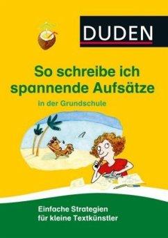 So schreibe ich spannende Aufsätze in der Grundschule - Holzwarth-Raether, Ulrike