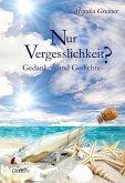 Nur Vergesslichkeit? - Gedanken und Gedichte (eBook, ePUB)