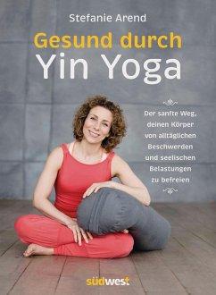 Gesund durch Yin Yoga - Arend, Stefanie