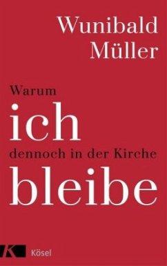 Warum ich dennoch in der Kirche bleibe - Müller, Wunibald