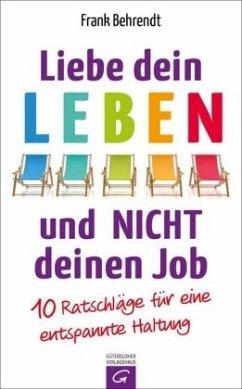9783579086460 - Behrendt, Frank: Liebe dein Leben und nicht deinen Job - Buch