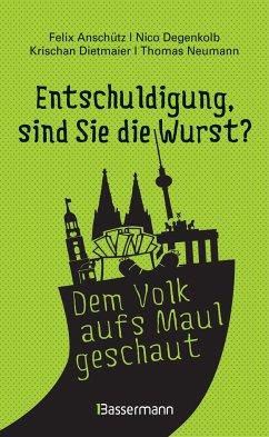 Entschuldigung, sind Sie die Wurst? / Deutschland im O-Ton Bd.1 - Anschütz, Felix; Degenkolb, Nico; Dietmaier, Krischan; Neumann, Thomas