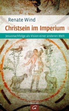 Christsein im Imperium - Wind, Renate