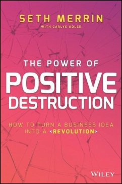 The Power of Positive Destruction: How to Turn a Business Idea Into a Revolution - Merrin, Seth; Adler, Carlye