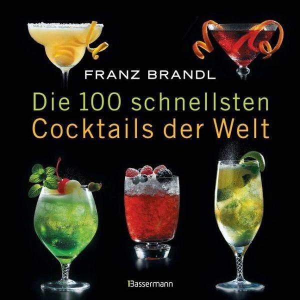 die 100 schnellsten cocktails der welt von franz brandl buch b. Black Bedroom Furniture Sets. Home Design Ideas