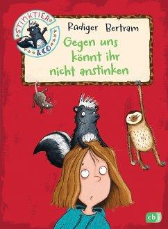 Gegen uns könnt ihr nicht anstinken / Stinktier & Co Bd.1 - Bertram, Rüdiger