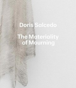 Doris Salcedo: The Materiality of Mourning - Enriquez, Mary Schneider