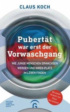 Pubertät war erst der Vorwaschgang - Koch, Claus