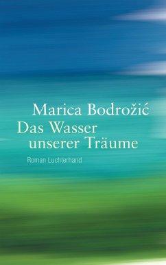 Das Wasser unserer Träume - Bodrozic, Marica