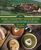 An Irish Country Cookbook: More Than 140 Family Recipes from Soda Bread to Irish Stew, Paired with Ten New, Charming Short Stories from the Belov