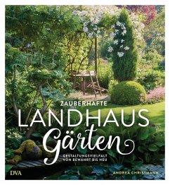 Zauberhafte Landhaus-Gärten - Christmann, Andrea