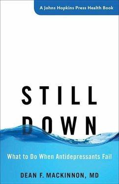 Still Down - What to Do When Antidepressants Fail - MacKinnon, Dean F.