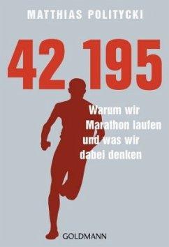 42,195 - Warum wir Marathon laufen und was wir dabei denken - Politycki, Matthias