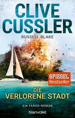 Die verlorene Stadt / Fargo Adventures Bd.7 - Cussler, Clive;Blake, Russell