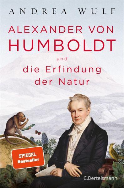 Alexander von Humboldt und die Erfindung der Natur - Wulf, Andrea