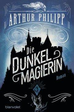 Die Dunkelmagierin / Der graue Orden Bd.1 - Philipp, Arthur