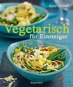 Vegetarisch für Einsteiger - Dittmer, Diane