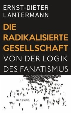 Die radikalisierte Gesellschaft - Lantermann, Ernst-Dieter