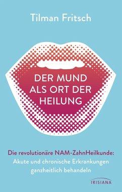 Der Mund als Ort der Heilung - Fritsch, Tilman