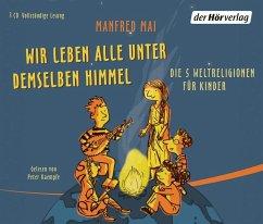 Wir leben alle unter demselben Himmel, 3 Audio-CDs - Mai, Manfred