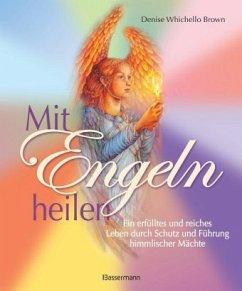 Mit Engeln heilen - Brown, Denise Whichello
